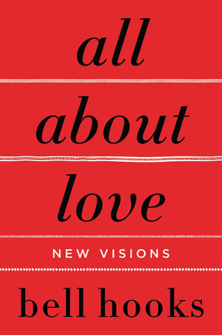 all about love: New Visions <br> by bell hooks