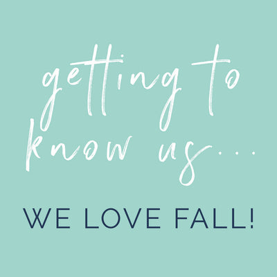 Getting To Know Us: We LOVE fall!