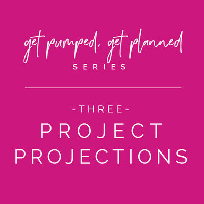 Series: Get Pumped, Get Planned! | Project Projections