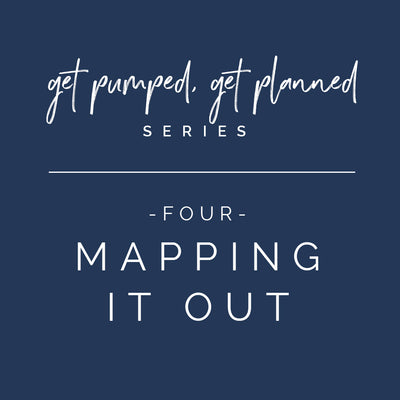 Series: Get Pumped, Get Planned! | Mapping It Out