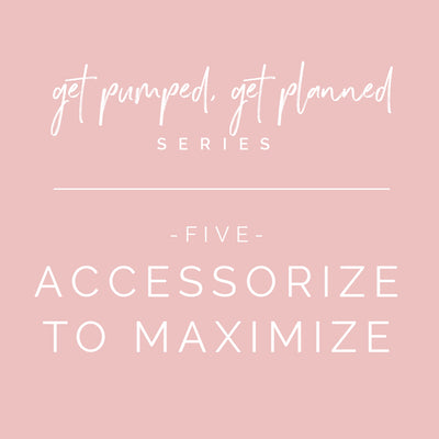 Series: Get Pumped, Get Planned! | Accessorize to Maximize