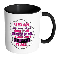 Funny Mug At My Age Ive Seen It All Done It White 11oz Accent Coffee Mugs