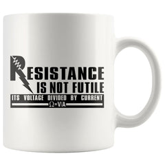 Funny Science Physics Mug Resistance Is Not Futile Its 11oz White Coffee Mugs