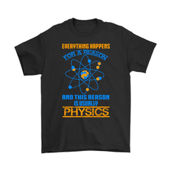 Funny Science Physics Shirt Everything Happens For A Reason Gildan Mens T-Shirt