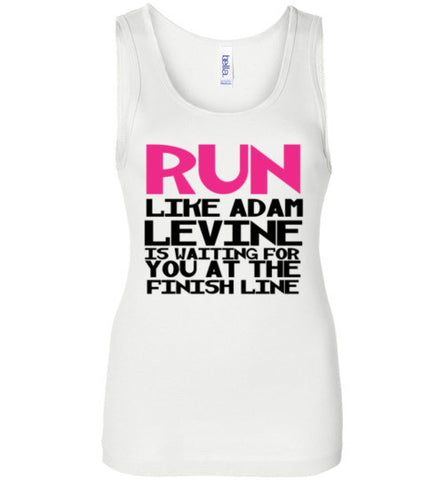 Run Like Adam Levine is Waiting for you at the Finish Line Tank Top