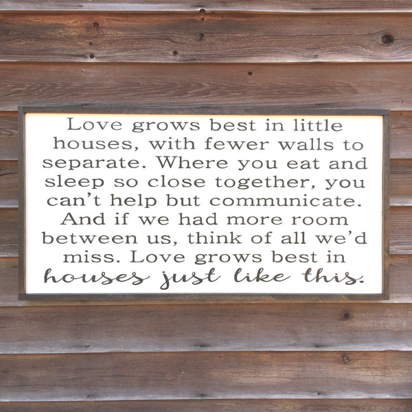Love grows best in little houses 24x48