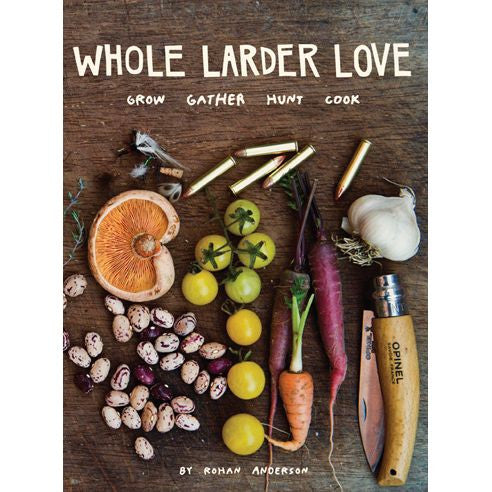 Whole Larder Love: Grow, Gather, Hunt, Cook
