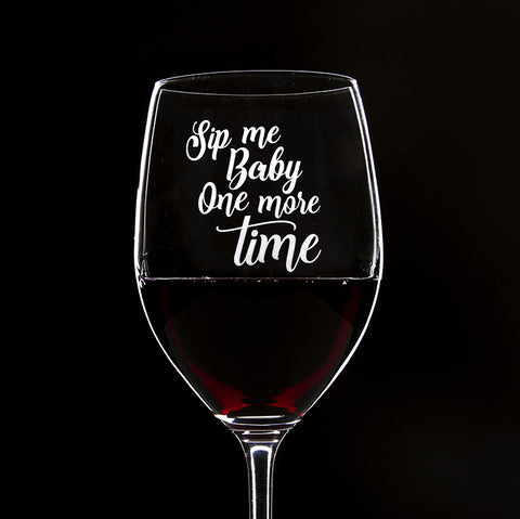 Sip Me Baby, One More Time - 16 Ounce Stem Wine Glass - Lushy Wino
