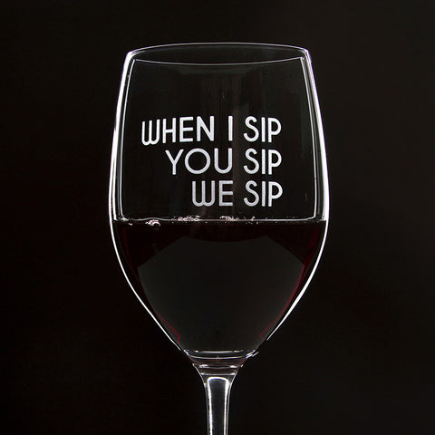 When I Sip You Sip We Sip - 16 Ounce Stem Wine Glass - Lushy Wino