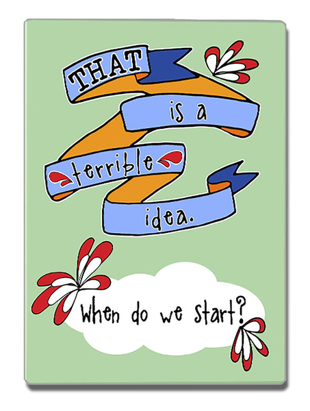 A Terrible Idea - a Speak Your Mind Refrigerator Magnet - KatMariacaStudio