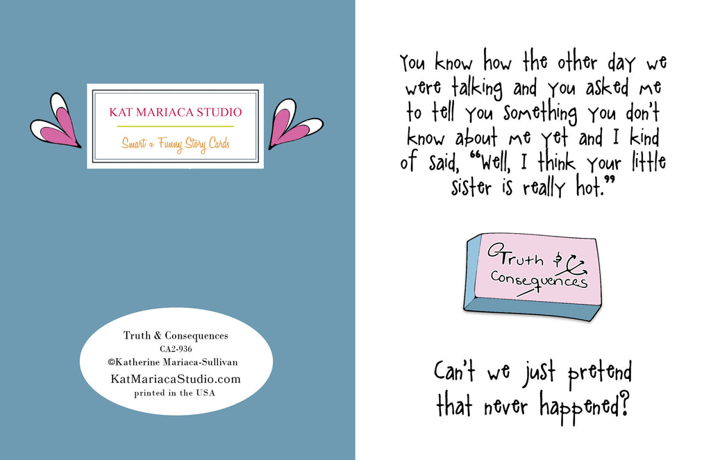 Funny Relationship Greeting Card - Truth & Consequences from Kat Mariaca Studio - KatMariacaStudio - 2