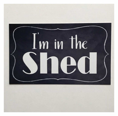 I'm In The Shed Vintage Door Room Sign Plaque or Hanging - The Renmy Store