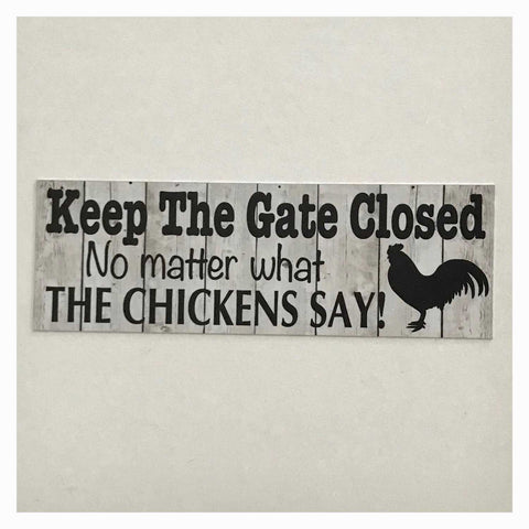 Keep The Gate Closed Chickens Sign Plaque or Hanging - The Renmy Store