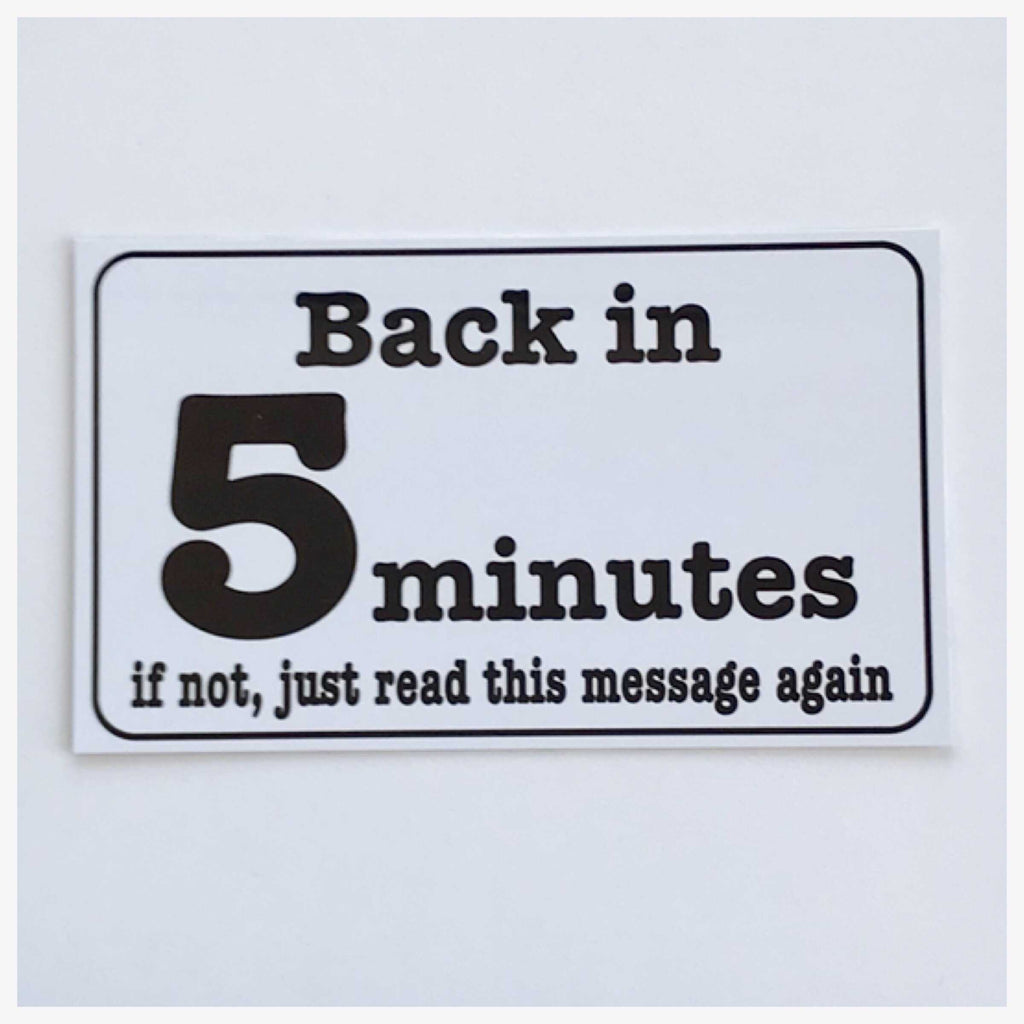 Back in 5 Minuets if not, just read this Sign again Wall Plaque or Hanging Massage - The Renmy Store