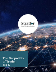The Geopolitics of Trade: Big 6 - Stratfor Store