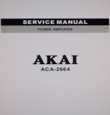 AKAI ACA-2664 POWER AMP SERVICE MANUAL INC SCHEMS PCB AND PARTS LIST 16 PAGES ENG