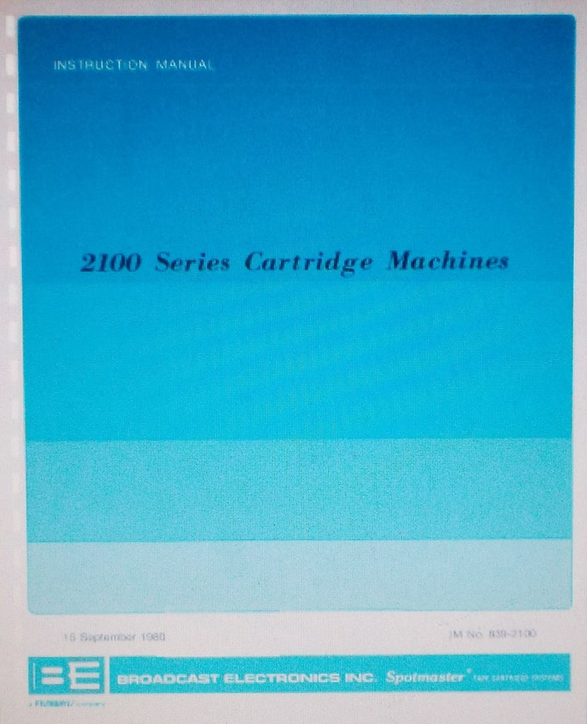 BROADCAST ELECTRONICS 2100 SERIES CARTRIDGE MACHINES INST OP MAINT INSTR MANUAL INC SCHEMS AND PARTS LIST 75 PAGES ENG 1980