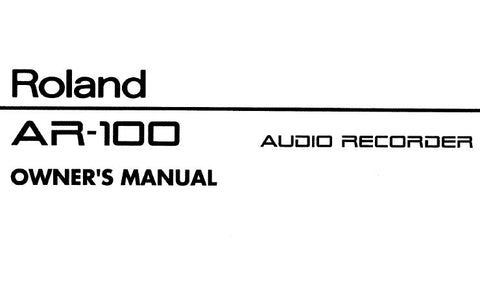 ROLAND AR-100 AUDIO RECORDER OWNER'S MANUAL INC I O CIRCUIT DIAGS 42 PAGES ENG