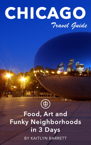 Chicago Food, Art and Funky Neighborhoods in 3 Days