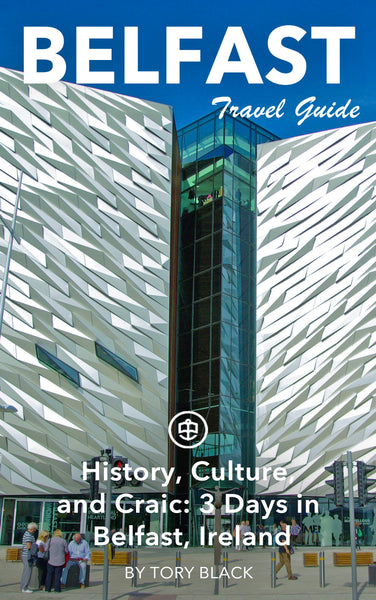 History, Culture, and Craic: 3 Days in Belfast, Ireland