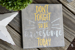 FREE SHIPPING!!!   Don't forget to be awesome today wood sign  I  Teacher gift  I  Classroom sign