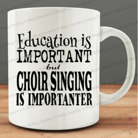 Education is Important but Choir Singing is Importanter Mug