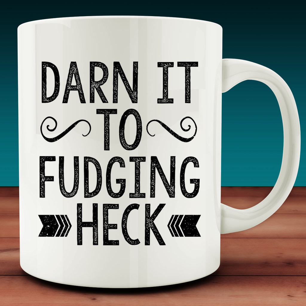 Darn It To Fudging Heck Mug, swear jar funny 11 oz ceramic mug