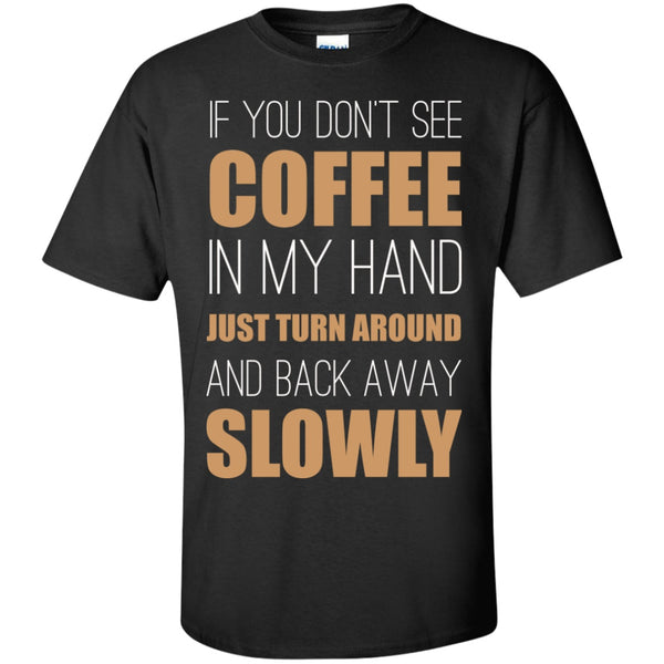If You Don't See Coffee In My Hand, Leave, Apparel, CustomCat, Viper Coffee