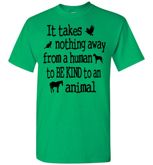 It takes nothing away from a human to be kind to an animal t shirt - Furbabies.love - 6