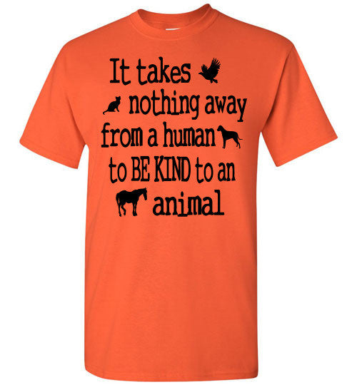 It takes nothing away from a human to be kind to an animal t shirt - Furbabies.love - 9