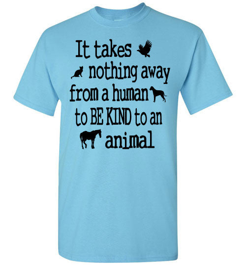 It takes nothing away from a human to be kind to an animal t shirt - Furbabies.love - 11