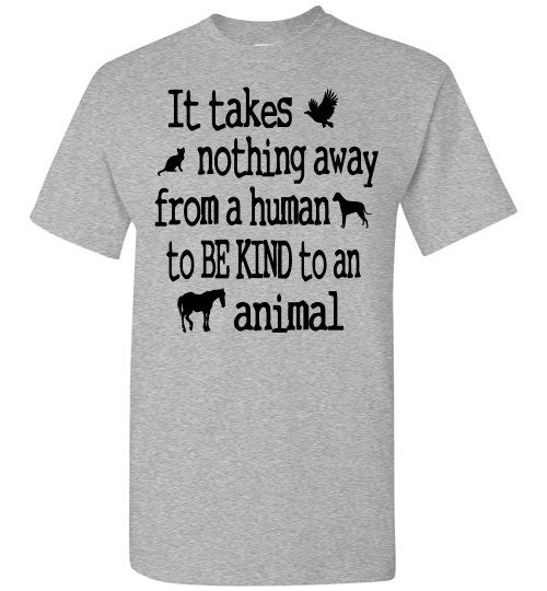 It takes nothing away from a human to be kind to an animal t shirt - Furbabies.love - 12