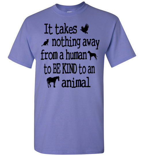 It takes nothing away from a human to be kind to an animal t shirt - Furbabies.love - 13