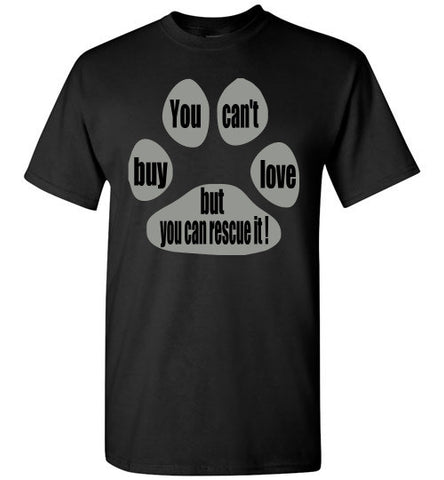 You can't buy love but you can rescue it - T-shirt - Furbabies.love