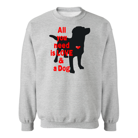 All You Need is Love and a Dog Adult Crew Sweatshirt - Furbabies.love - 1