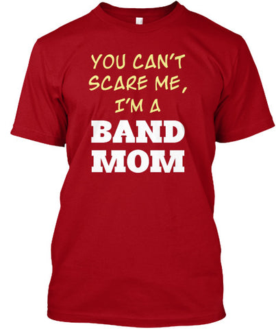 You Can't Scare Me - I'm a BAND MOM!