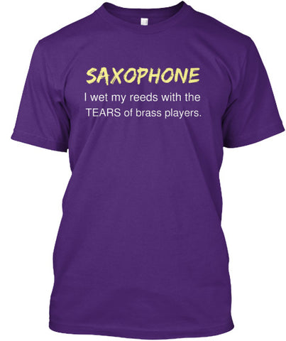 Saxophone - I wet my reeds with the tears of Brass Players!