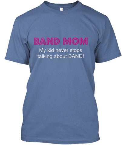 Band Mom - My kid never stops talking about band!