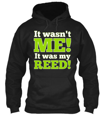 It wasn't ME!  It was my REED! Hoodie