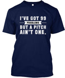 I've Got 99 Problems-But A Pitch Ain't One