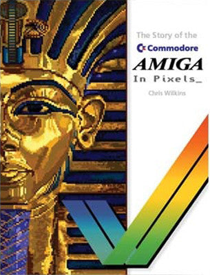 PDF - The story of the Commodore Amiga in Pixels_ - Fusion Retro Books