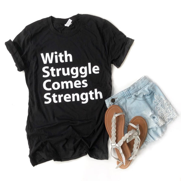 With Struggle Comes Strength - Adult Tee