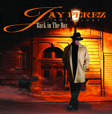 Jay Perez - Anthology, Back In The Day