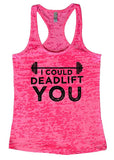 "Womens Tank Top ""I Could Deadlift You"" 1061 Womens Funny Burnout Style Workout Tank Top, Yoga Tank Top, Funny I Could Deadlift You Top"