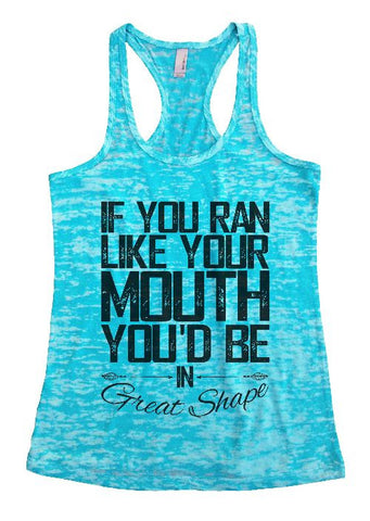 "Womens Tank Top ""If You Ran Like Your Mouth, You'd be in Great Shape!"" 1117 Womens Funny Burnout Style Workout Tank Top, Yoga Tank Top, Funny If You Ran Like Your Mouth, You'd be in Great Shape! Top"