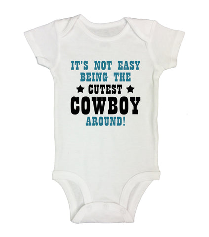 "Cute Baby Bodysuit ""It's Not Easy Being the Cutest Cowboy Around"" RB Clothing Co."