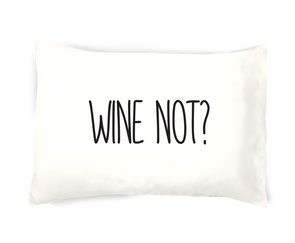 Wine Not? Pillowcase