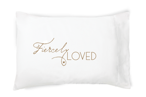 Fiercely Loved - Pillowcase