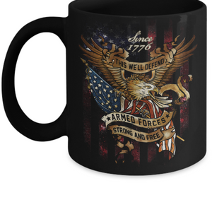 This We'll Defend Since 1776 Armed Forces Strong And Free Mug in 11oz or 15oz