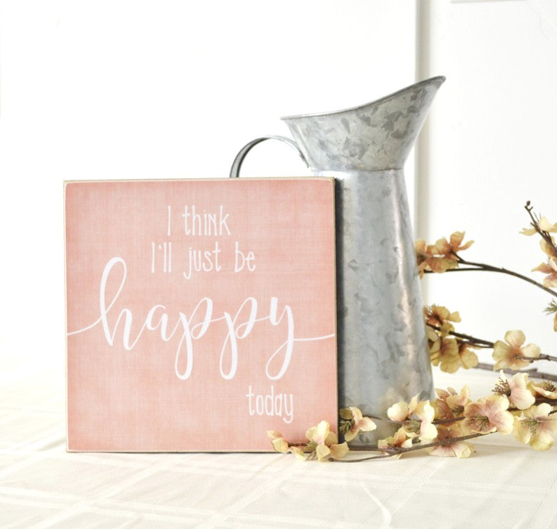 i think i'll just be happy today wooden sign